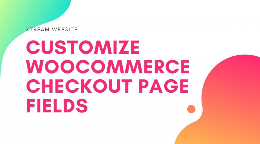 Customize woocommerce checkout fields